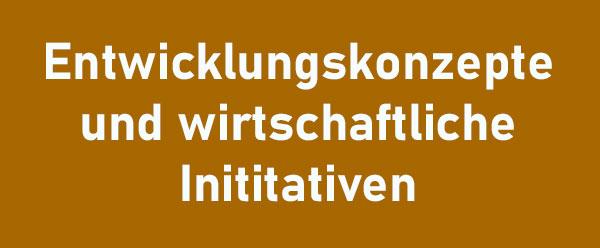 Entwicklungskonzepte und wirtschaftliche Initiativen